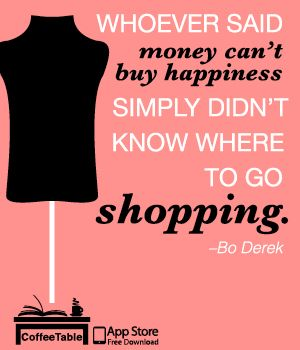 Whoever Said Money Can T Buy Happiness Simply Didn T Know Where To Go Shopping Bo Derek Shopping Humor Money Cant Buy Happiness Funny Quotes
