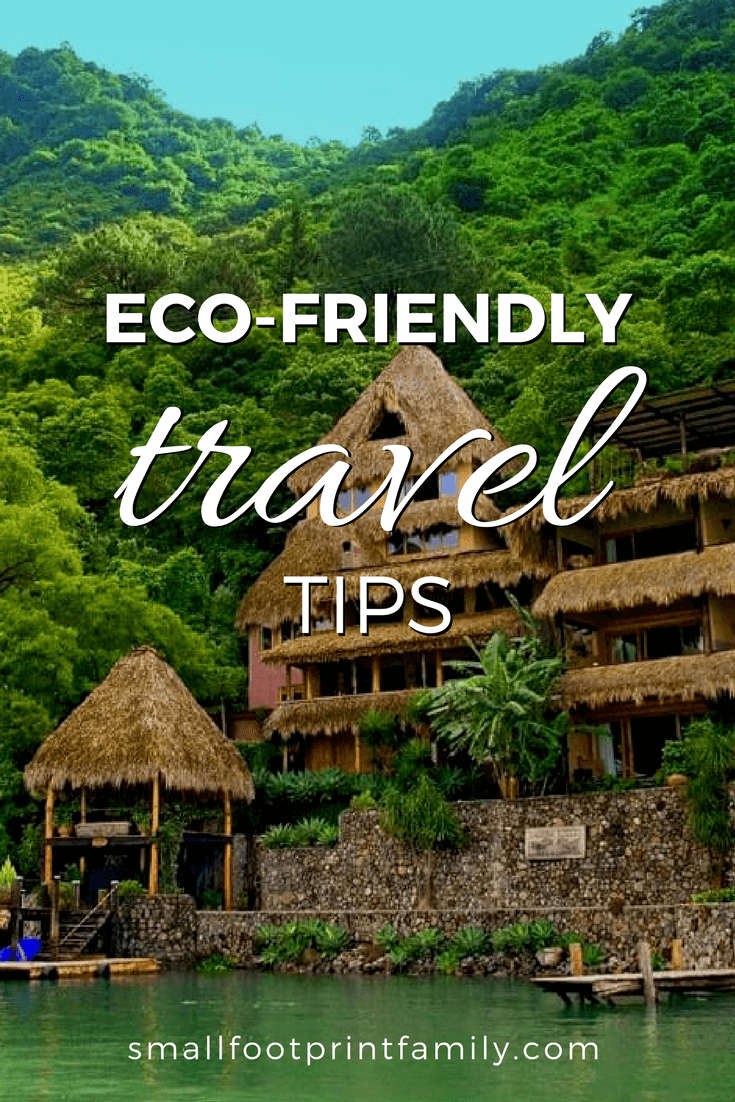 Here Are Some Travel Tips On How To Have A Great Vacation With Smaller More Planet Friendly Footprint