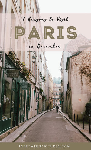 7 Reasons Why You Should Visit Paris in December | In Between Pictures