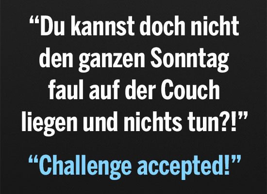 den ganzen sonntag faul auf der couch liegen menschen bilder tags challenge accepted couch. Black Bedroom Furniture Sets. Home Design Ideas