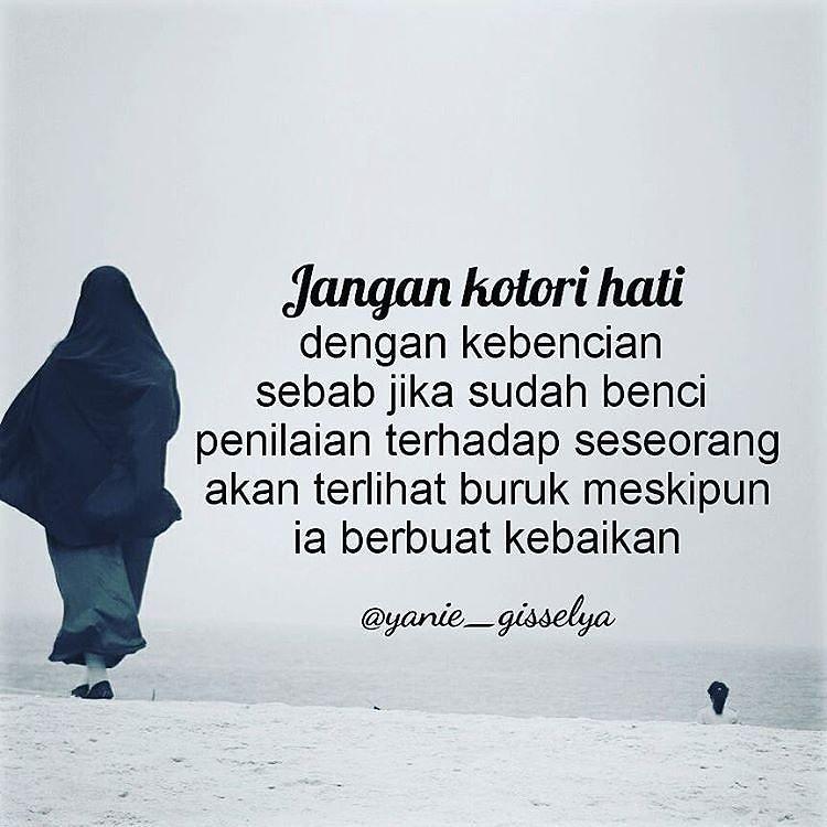 Jangan Kotori Hati Dengan Kebencian Sebab Jika Sudah Benci