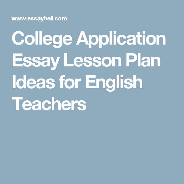 An Essay On Health College Application Essay Lesson Plan Ideas For English Teachers College  Application Essay College Essay Ghost Writers also Proposal Essay Examples College Application Essay Lesson Plan Ideas For English Teachers  Help In Writing Business Plan