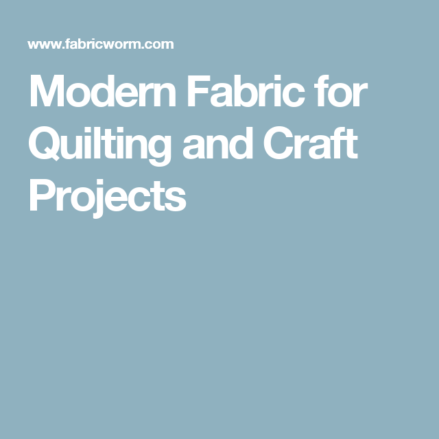 Modern Fabric for Quilting and Craft Projects
