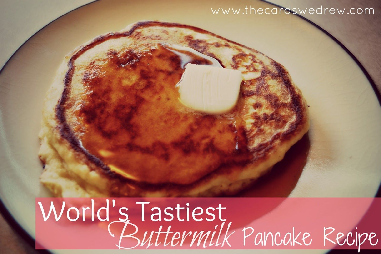 The Cards We Drew World S Tastiest Buttermilk Pancake Recipe Pancake Recipe Buttermilk Pancake Recipe Buttermilk Pancakes