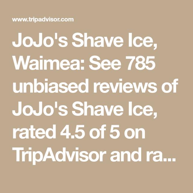 Jojos Shave Ice Waimea See 785 Unbiased Reviews Of Jojos Shave
