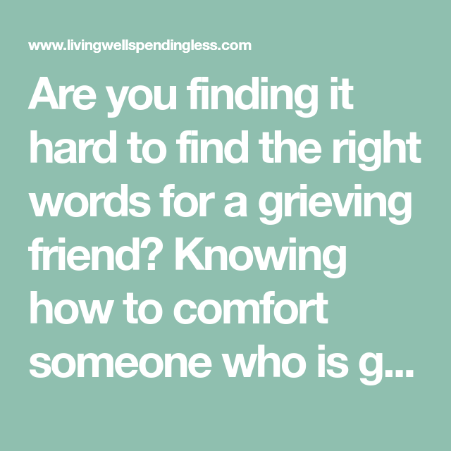 5 Ways To Comfort Someone Who Is Grieving Helping Loved Ones Grieve Grieving Friend How To Comfort Someone Grieve