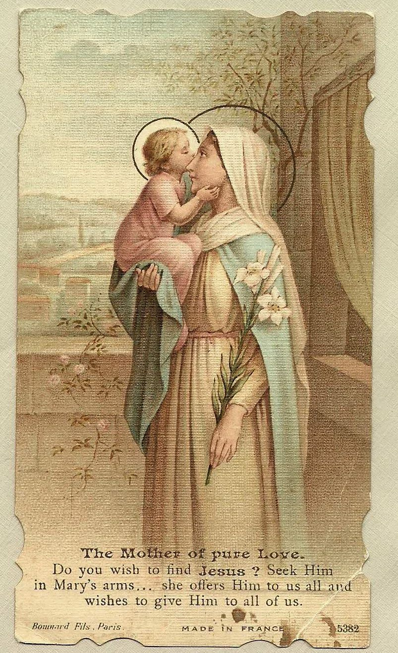 The Mother of pure Love.  Do you wish to find Jesus?   Seek Him in Mary's arms...  she offers Him to us all and  wishes to give Him to all of us.  made in France, Boumard Fils, France  dated on back as received in 1920