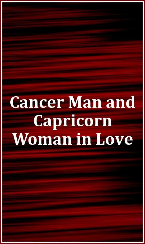 Cancer Man and Capricorn Woman in Love | Relationship