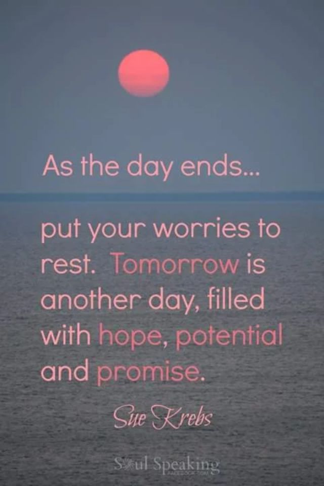 As the day ends... put your worries to rest. Tomorrow is