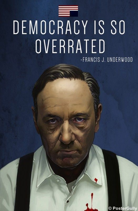 House Of Cards Democracy Is Overrated House Of Cards Frank Underwood House Of Cards Netflix