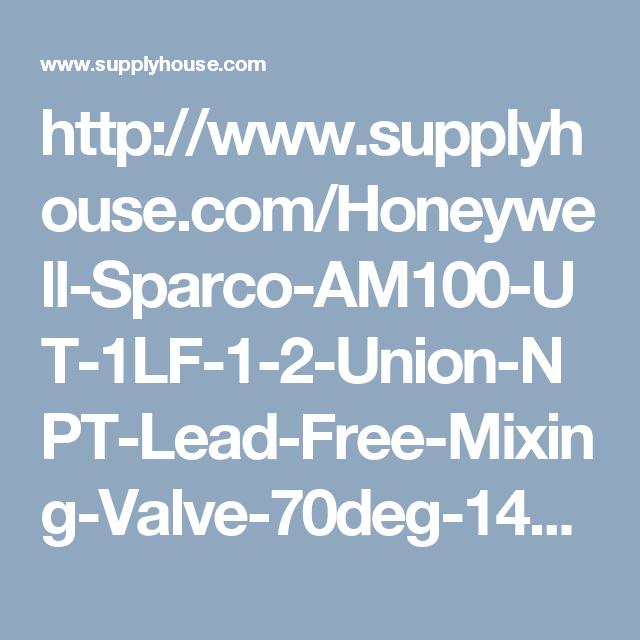 http://www.supplyhouse.com/Honeywell-Sparco-AM100-UT-1LF-1-2-Union-NPT-Lead-Free-Mixing-Valve-70deg-145degF
