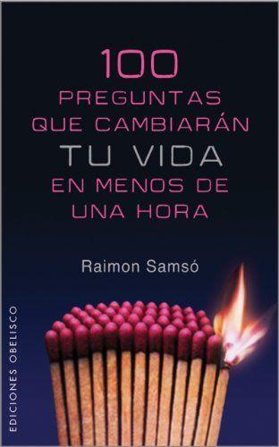 100 Preguntas Que Cambiaran Tu Vida Exito Ebook Raimón Samsó Queraltó Amazon Es Tienda Kindle Demon Book Book Search Books