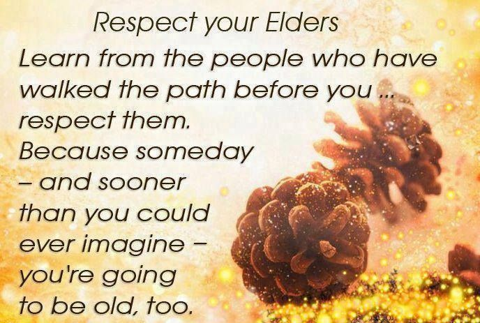 Respect Your Elders Life Quotes Quotes Quote Life Wise Advice Wisdom