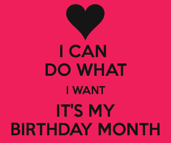 58ef507d9db9fa68c17302069b58148d i can do what i want it's my birthday month keep calm and carry