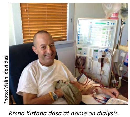 THE LIFE OF A DEVOTEE Krishna Kirtana dasa In 1998, KK was diagnosed with renal failure. He was eventually put on dialysis and underwent a kidney transplant in 2004 with a kidney donated by Malini....