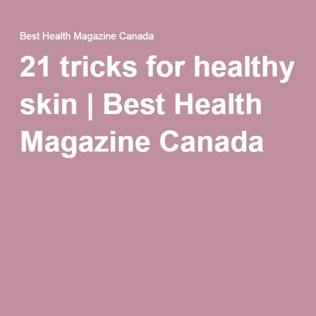 21 tricks for healthy skin | Best Health Magazine Canada