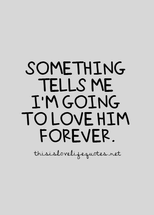 Something Tells Me I M Going To Love Him Forever Motivational Quotes For Love Love Life Quotes Teenager Quotes About Life