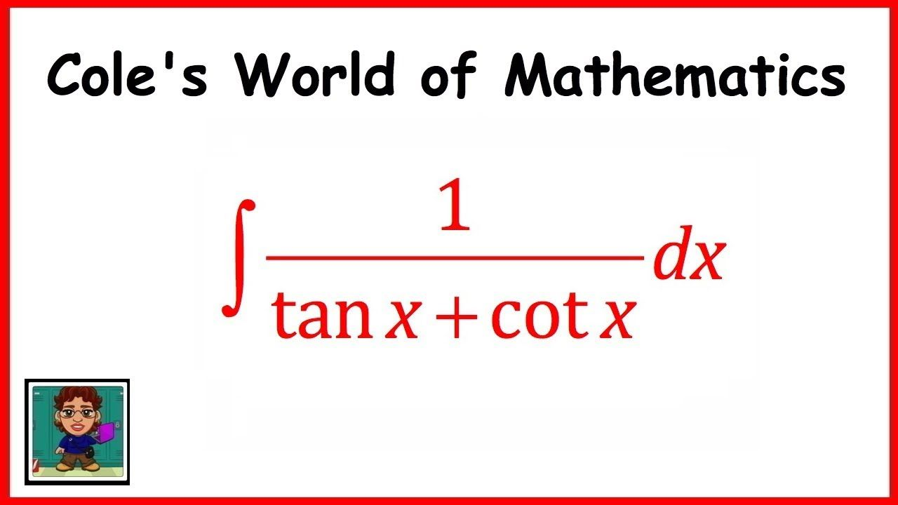 Integral Of 1 Tan X Cot X Calculus 1 Calculus Email