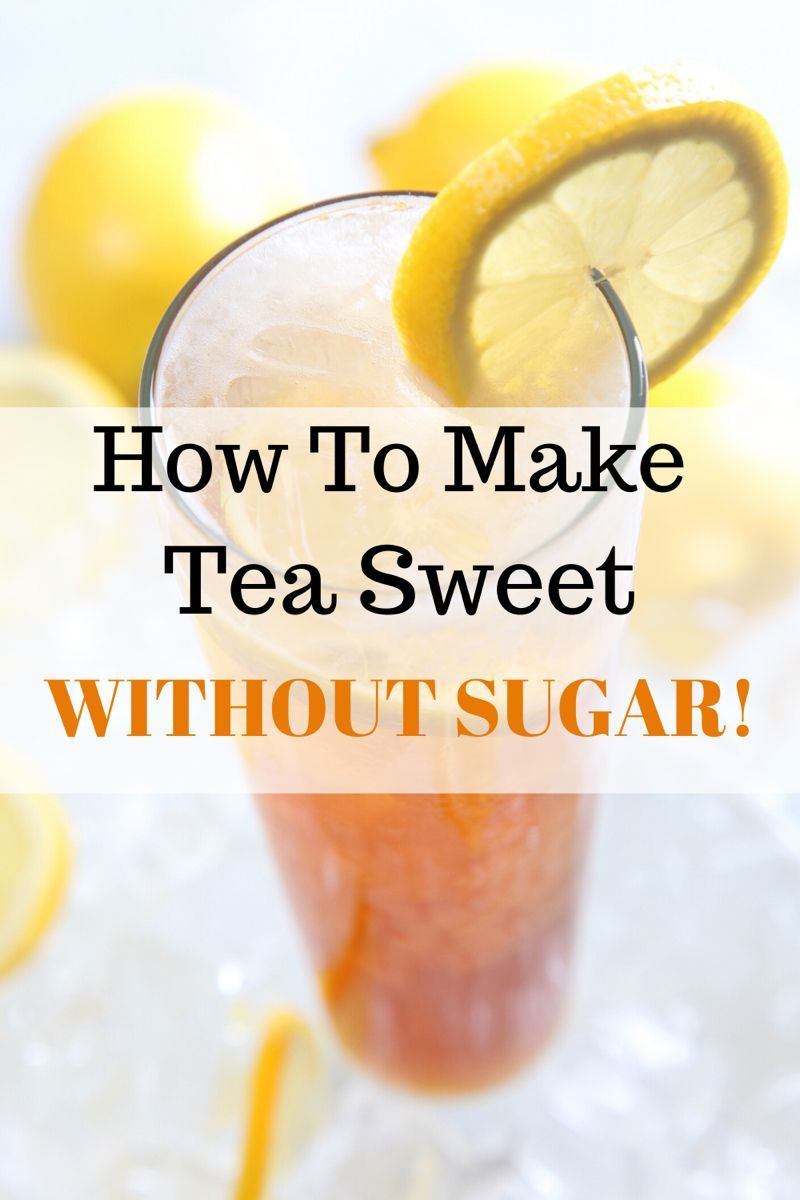 How To Make Tea Sweet Without Sugar 11 healthy ways in