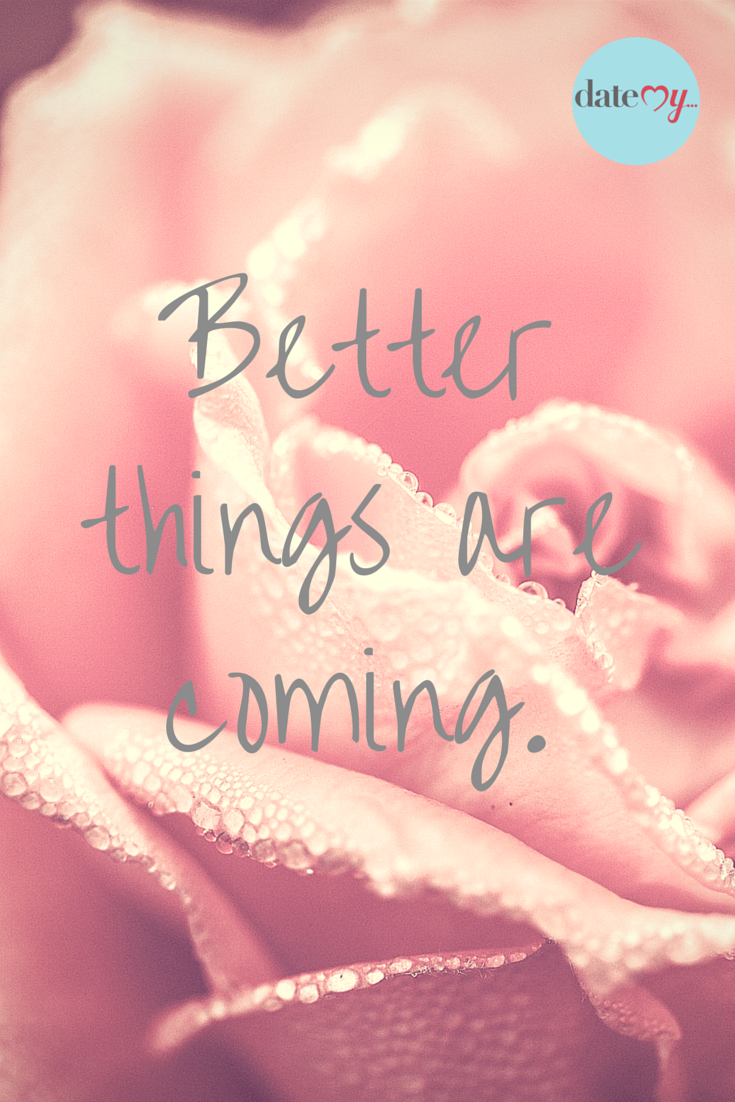 Better Things Are Coming Breakup Newbeginnings Happy Break Up