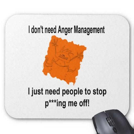 "Funny mouse pad - ""I don't need Anger Management, I just need someone to stop p***ing me off!"""