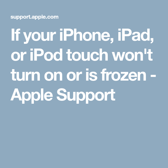 If Your IPhone, IPad, Or IPod Touch Won't Turn On Or Is