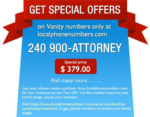 Get Special Offers On Vanity Numbers Only At Localphonenumbers.com 240  900 ATTORNEY @