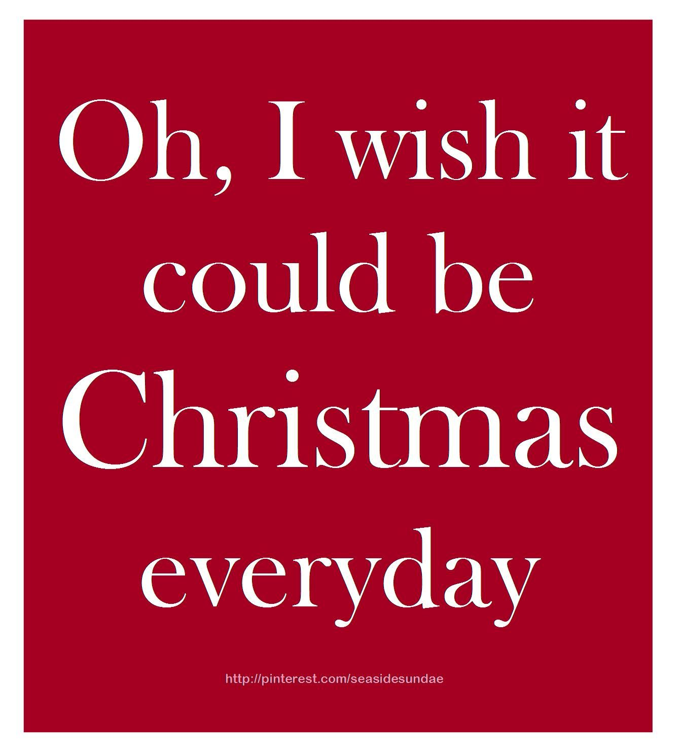 Oh I Wish It Could Be Christmas Everyday Christmas Post Christmas Feeling Christmas Words