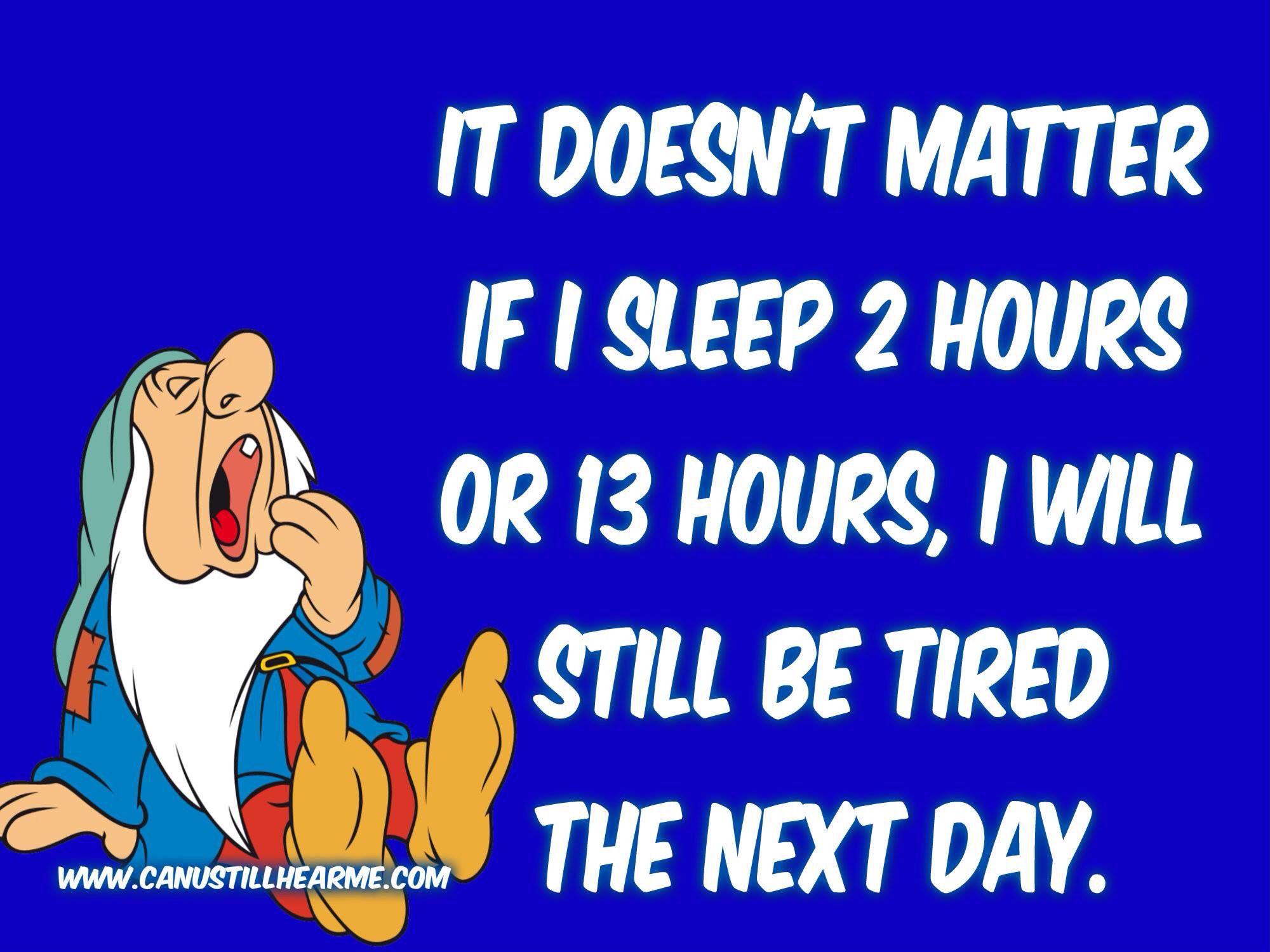 I am always tired, Ha!