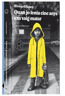 Buten, Howard. Quan jo tenia cinc anys em vaig matar. Barcelona : Blackie Books, 2013. En Burt té vuit anys però amb una vida molt intensa. Tancat en un centre d'Internament infantil descobrirem qui és, què ha fet i què hi ha de veritat en tota la seva història.