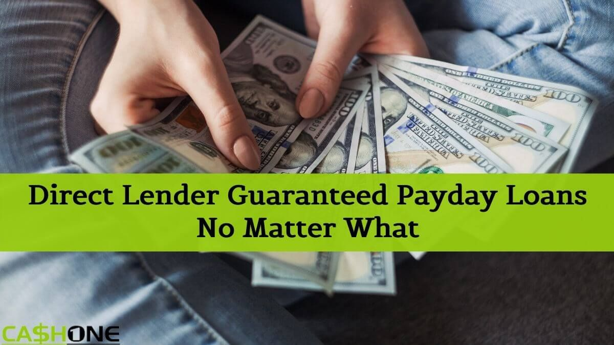 Direct Lender Guaranteed Payday Loans No Matter What in