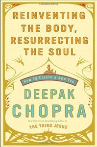 "Time to explore a little Deepak Chopra.  ""alternative medicine guru chopra, author of more than 50 books, argues that the bond between body and soul has been severed; it's his hope that humankind is about to embark on a restoration project that will give the soul the attention it deserves."