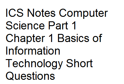 Ics Notes Computer Science Part 1 Chapter 1 Basics Of Information Technology Short Questions Computer Science Information Technology This Or That Questions