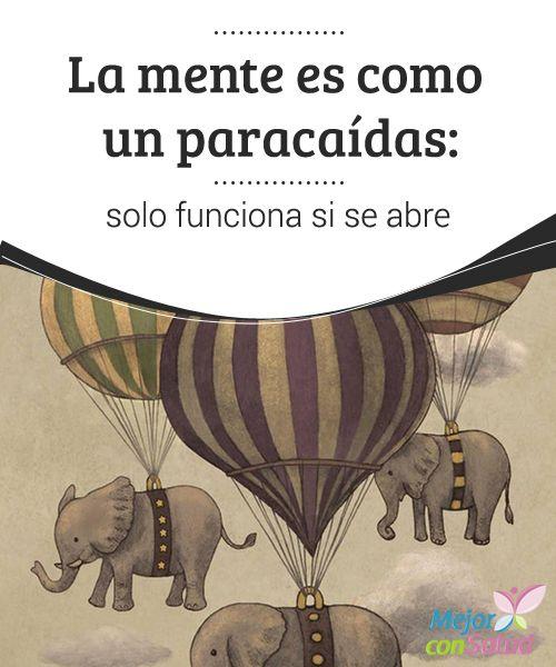 La mente es como un paracaídas, solo funciona si se abre | Pinterest