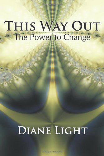 This Way Out: The Power To Change by Diane Light,http://www.amazon.com/dp/142692626X/ref=cm_sw_r_pi_dp_hl95sb1HJRCAMGRH