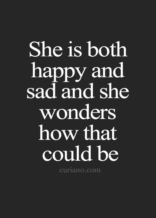 Long Sad Quotes About Life: She Is Both And Sad And She Wonders How That Could Be