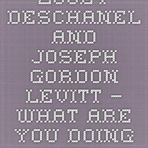 Zooey Deschanel and Joseph Gordon-Levitt – What Are You Doing New ...