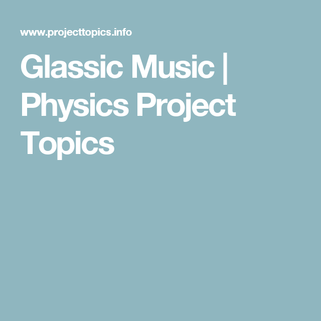 Glassic Music Physics Project Topics Hannah Science Project