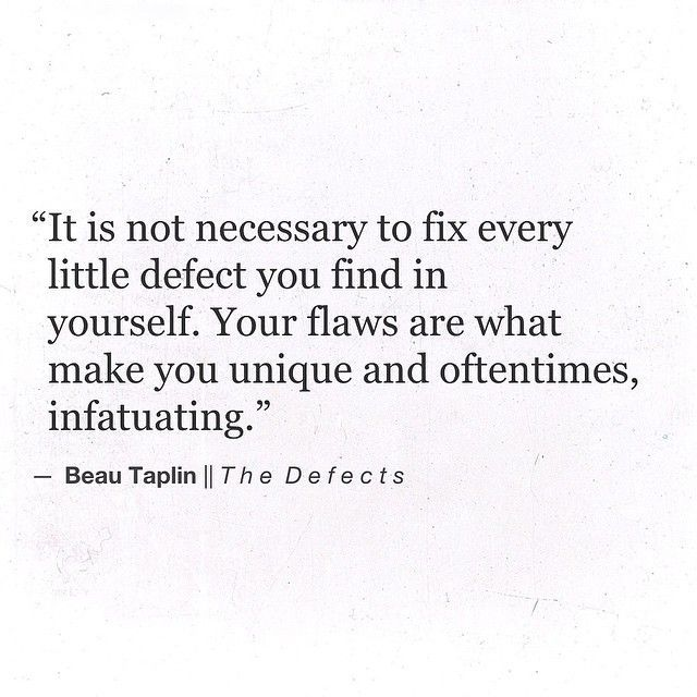 Your Flaws Are What Make You Unique And Oftentimes Infatuating