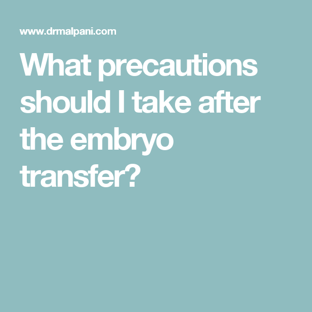 What Precautions Should I Take After The Embryo Transfer Fet