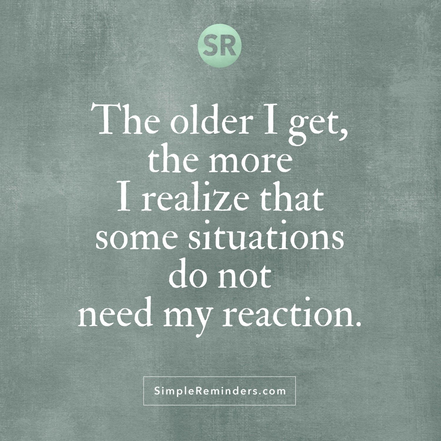 The Older I Get, The More I Realize That Some Situations
