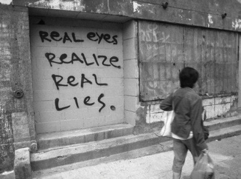 "Image result for ""Don't believe everything you hear. Real eyes, Realize, Real lies."" - 2 pac"