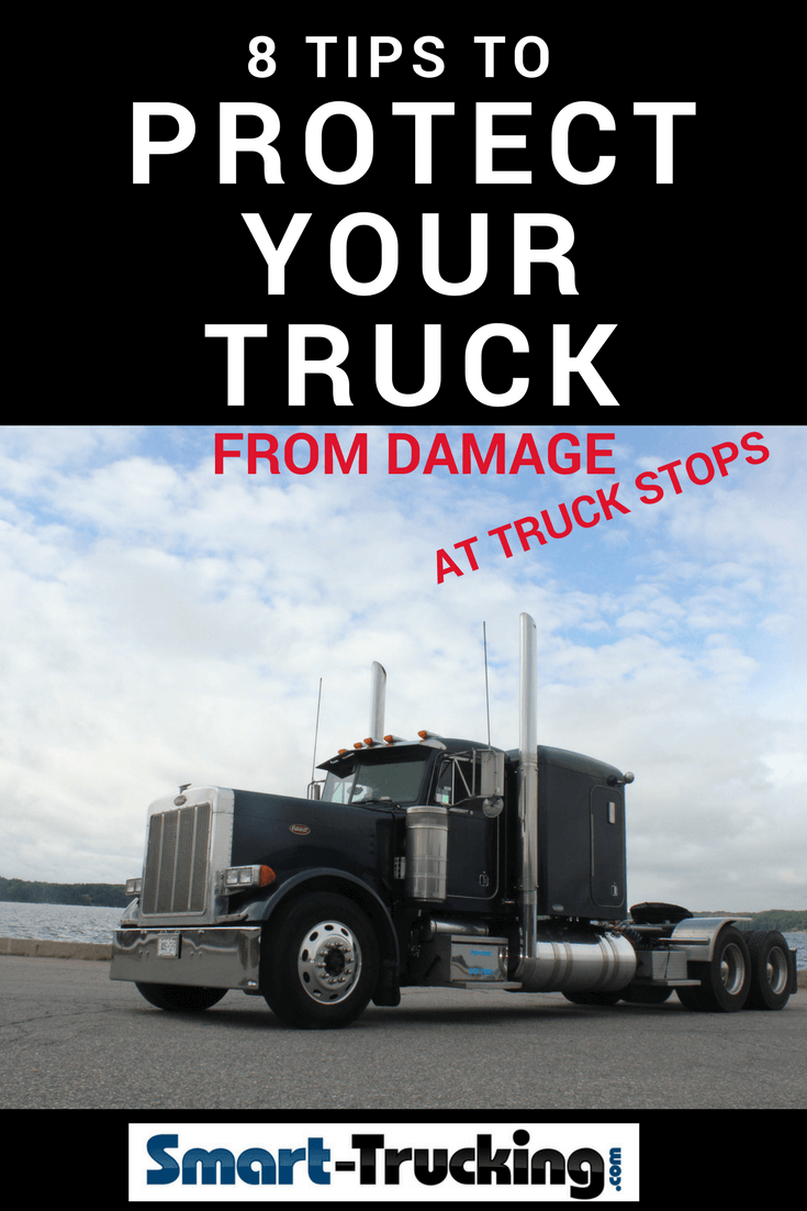 8 Tips To Protect Your Truck From Damage At Truck Stops Your Truck Is Your Most Valuable Asset As An Owner Operato Trucks Truck Driving Jobs Trucking Business