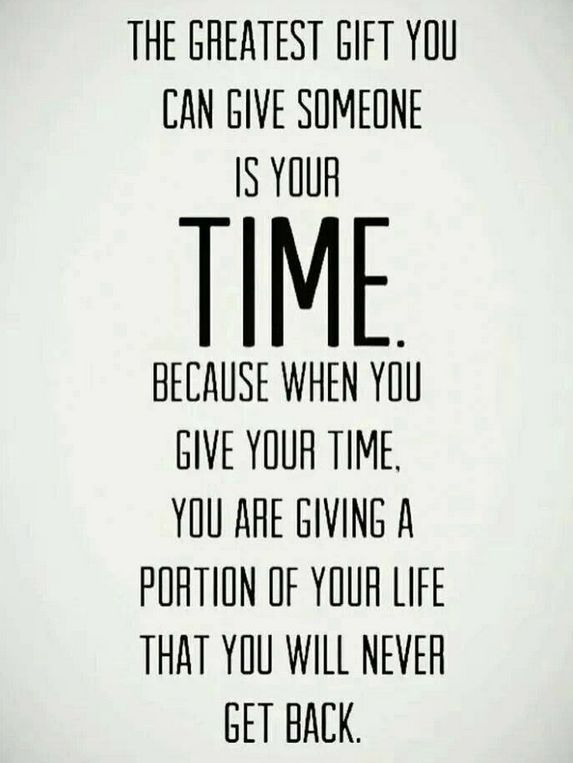 The Greatest Gift You Can Give Someone Is Your Time Because When You Give Your Time You Are Giving A Portion Of Your Life T Words Quotes Quotable Quotes Words