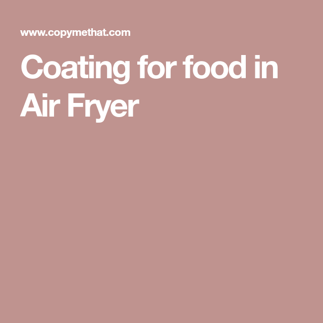 Coating For Food In Air Fryer Recipe Air Fried Food Power Air Fryer Recipes Air Fryer Recipes
