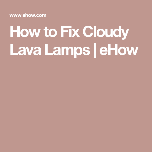 How To Fix A Lava Lamp Enchanting How To Fix A Lava Lamp Home Design Inspiration