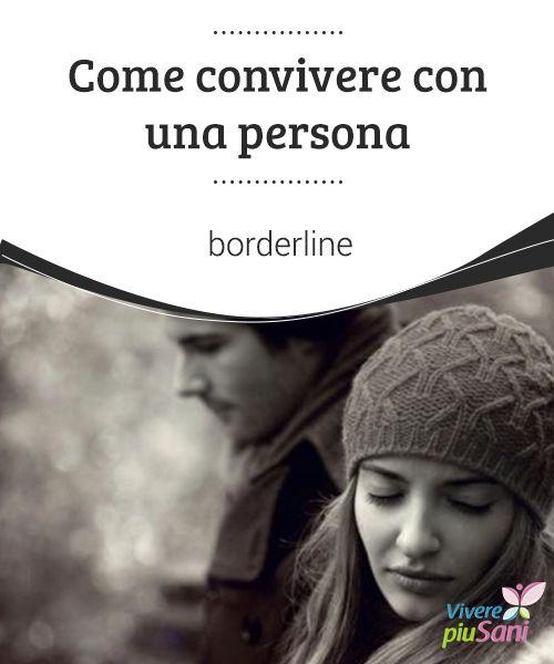 Come #convivere con una persona borderline   Convivere con una #persona che soffre di disturbo #borderline della #personalità è complicato: è importante essere coscienti del #problema.