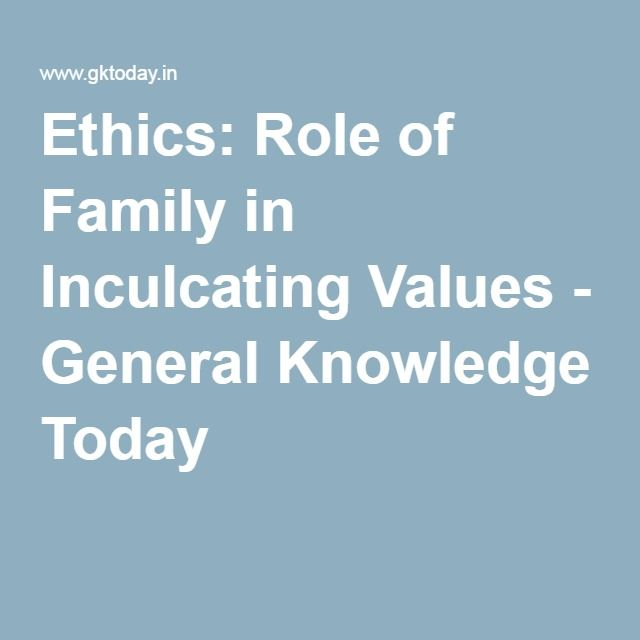 Ethics: Role of Family in Inculcating Values - General
