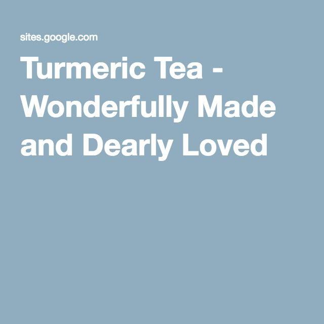 Turmeric Tea - Wonderfully Made and Dearly Loved