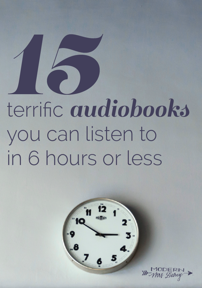 15 Terrific Audiobooks You Can Listen To In 6 Ish Hours Or Much Less Modern Mrs Darcy Audiobooks Book Club Recommendations Good Books
